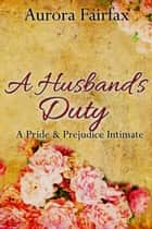 A Husband's Duty - Pemberley Tales ebook by Aurora Fairfax