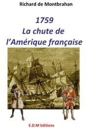 1759, La chute de l'Amérique française ebook by Richard de Montbrahan