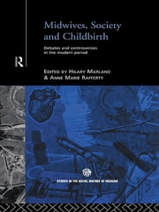 Midwives, Society and Childbirth - Debates and Controversies in the Modern Period ebook by Hilary Marland,Anne Marie Rafferty