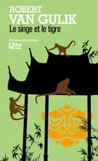 Le singe et le tigre ebook by Anne KRIEF, Robert VAN GULIK