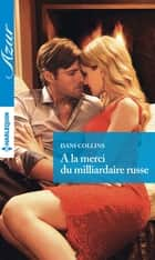 A la merci du milliardaire russe ebook by Dani Collins