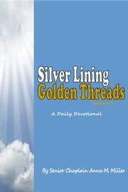 Silver Lining Golden Threads Volume II ebook by Senior Chaplain Anna M. Miller