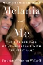 Melania and Me - The Rise and Fall of My Friendship with the First Lady ebook by
