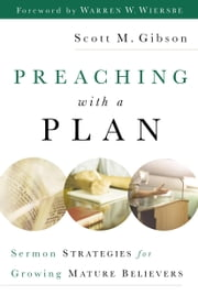 Preaching with a Plan - Sermon Strategies for Growing Mature Believers ebook by Scott M. Gibson