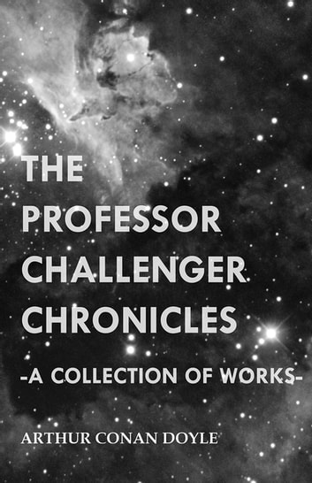 The Professor Challenger Chronicles (A Collection of Works) 電子書 by Arthur Conan Doyle