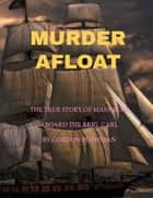 Murder Afloat The true story of massacre aboard the brig, Carl ebook by Gordon Plowman