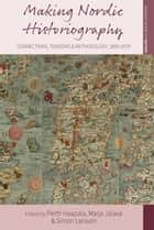 Making Nordic Historiography - Connections, Tensions and Methodology, 1850-1970 ebook by Pertti Haapala, Marja Jalava, Simon Larsson