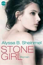 Stone Girl ebook by Alyssa B. Sheinmel,Kathrin Wolf