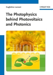 The Photophysics behind Photovoltaics and Photonics ebook by Guglielmo Lanzani