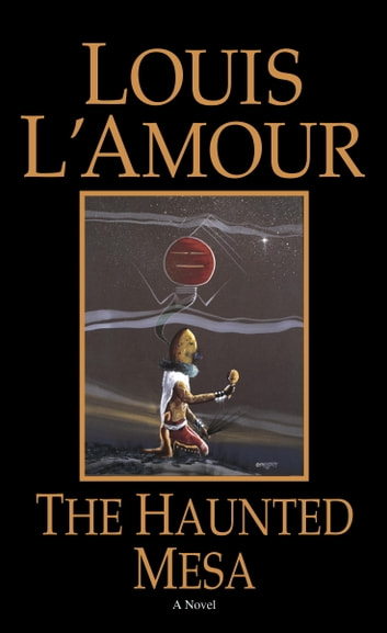 The Haunted Mesa - A Novel ebook by Louis L'Amour