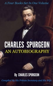 Charles Spurgeon: An Autobiography ebook by Spurgeon, Charles H.
