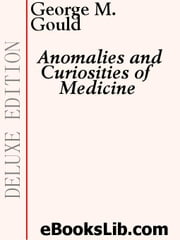 Anomalies and Curiosities of Medicine ebook by Gould, George, M