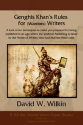 Genghis Khan's Rules for (Warriors) Writers ebook by David Wilkin