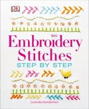 Embroidery Stitches Step-by-Step ebook by Lucinda Ganderton