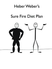 Heber Weber's Sure Fire Diet Plan ebook by Heber Weber