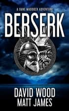 Berserk - A Dane Maddock Adventure ekitaplar by David Wood, Matt James