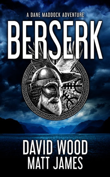 Berserk - A Dane Maddock Adventure ebook by David Wood,Matt James