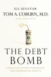 The Debt Bomb - A Bold Plan to Stop Washington from Bankrupting America ebook by Senator Tom Coburn,John Hart