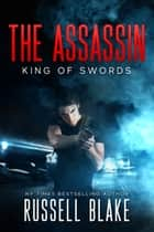 The Assassin: King of Swords ebook by Russell Blake
