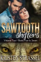 Sawtooth Shifters Volume 2 ebook by Kristen Strassel
