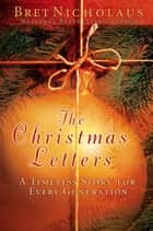 The Christmas Letters - A Timeless Story for Every Generation ebook by Bret Nicholaus