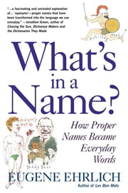 What's in a Name? - How Proper Names Became Everday Words ebook by Eugene Ehrlich