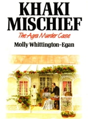 KHAKI MISCHIEF - The Agra Murder Case ebook by Molly Whittington-Egan