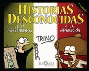 Historias desconocidas de la Independencia y la Revolución ebook by Trino