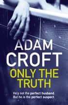 Only the Truth ebook by Adam Croft