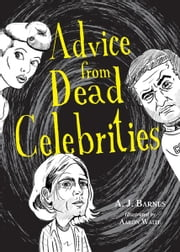 Advice from Dead Celebrities ebook by A.J. Barnes,Aaron Waite