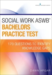 Social Work ASWB Bachelors Practice Test - 170 Questions to Identify Knowledge Gaps ebook by Dawn Apgar, PhD, LSW, ACSW