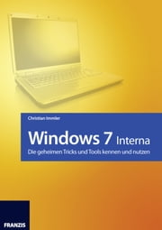 Windows 7 - Interna - Die geheimen Tricks und Tools kennen und nutzen ebook by Christian Immler