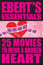 25 Movies to Mend a Broken Heart: Ebert's Essentials ebook by Roger Ebert