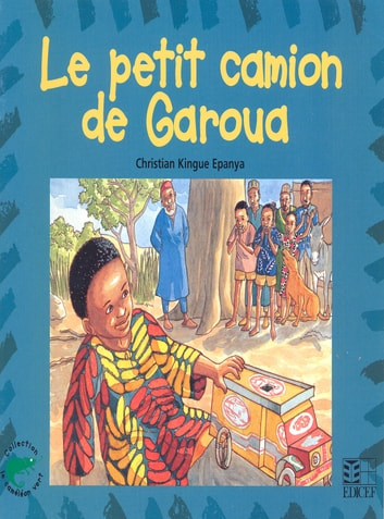 Le petit camion de Garoua ebook by Christian Epanya