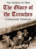 The Glory of the Trenches ebook by Coningsby Dawson