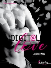 Digital Love - (Par l'auteur de la romance à succès, Up and Down) ebook by Juliette Mey