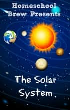 The Solar System (Fourth Grade Science Experiments) ebook by Thomas Bell