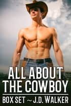 All About the Cowboy Box Set ebook by J.D. Walker