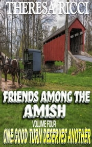 Friends Among The Amish - Volume 4- One Good Turn Deserves Another ebook by Kobo.Web.Store.Products.Fields.ContributorFieldViewModel