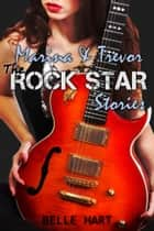 Marina & Trevor, The Rock Star Stories ebook by Belle Hart