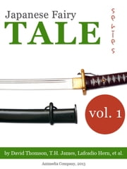 Japanese fairy tales series (Volume 1) Illustrated edition - 11 tales ebook by D. (David) Thomson,James, T. H., Mrs,Lafcadio Hearn