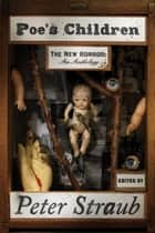 Poe's Children - The New Horror: An Anthology eBook by Peter Straub
