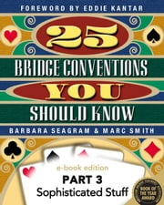 25 Bridge Conventions You Should Know - Part 3Sophisticated Stuff ebook by Barbara Seagram, Marc Smith