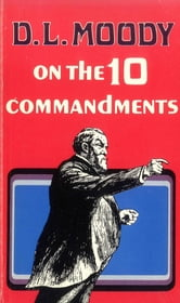 D. L. Moody on the Ten Commandments ebook by Dwight L Moody