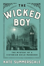 The Wicked Boy - The Mystery of a Victorian Child Murderer ebook by Kate Summerscale