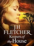 Keepers of the House ebook by JH Fletcher