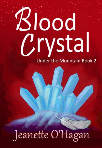 Blood Crystal - Under the Mountain, #2 ebook by Jeanette O'Hagan