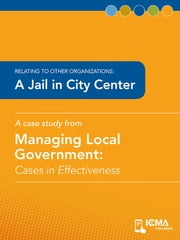 A Jail in City Center: Cases in Effectiveness: Relating to Other Organizations ebook by Bill   R. Adams,Glen  W.  Sparro,Ronald  L.  Ballard