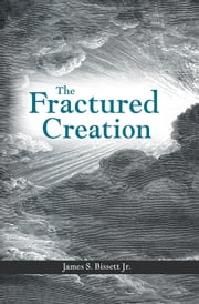 The Fractured Creation ebook by James S. Bissett Jr.
