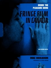 Inside the Pleasure Dome - Fringe Film in Canada ebook by Mike Hoolboom, Atom Egoyan, Atom Egoyan